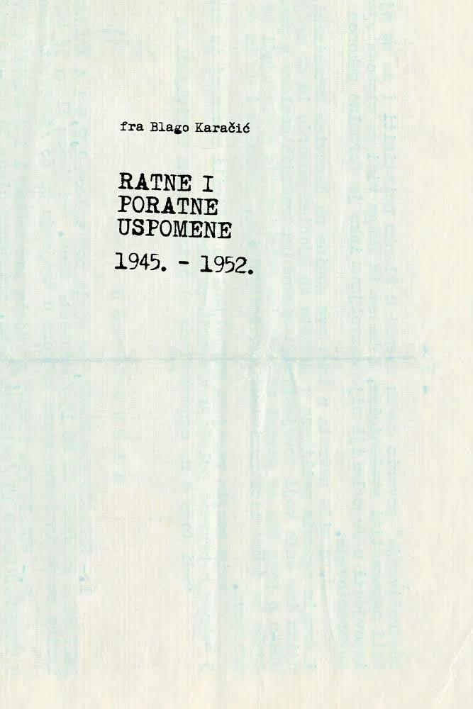 """Izišla knjiga fra Blage Karačića """"ratne i poratne uspomene 1945.-1952."""""""