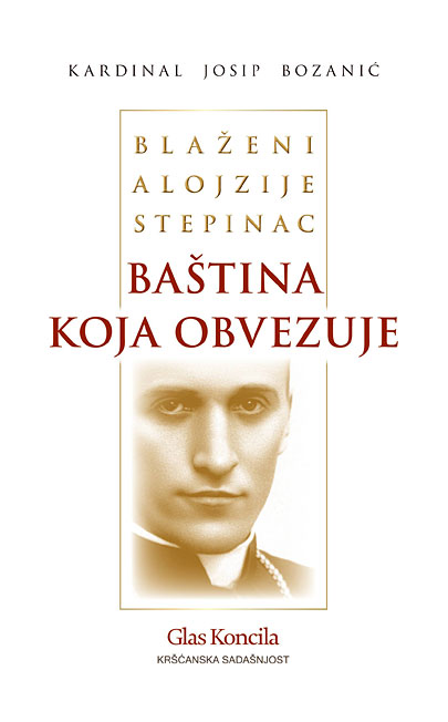 Josip Bozanić: Blaženi Alojzije Stepinac – baština koja obvezuje