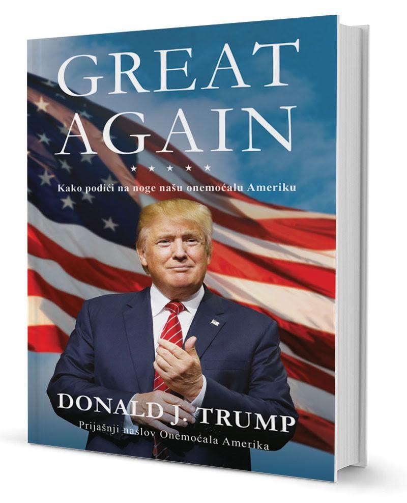 D. J. Trump – GREAT AGAIN: Kako podići na noge našu onemoćalu Ameriku