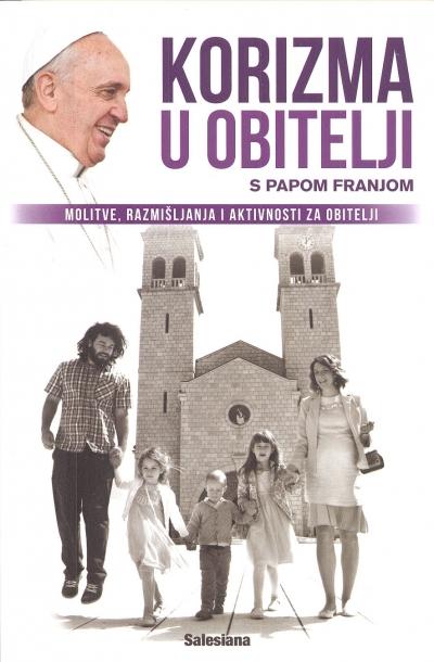 Korizma u obitelji s papom Franjom – Molitve, razmišljanja i aktivnosti za obitelji
