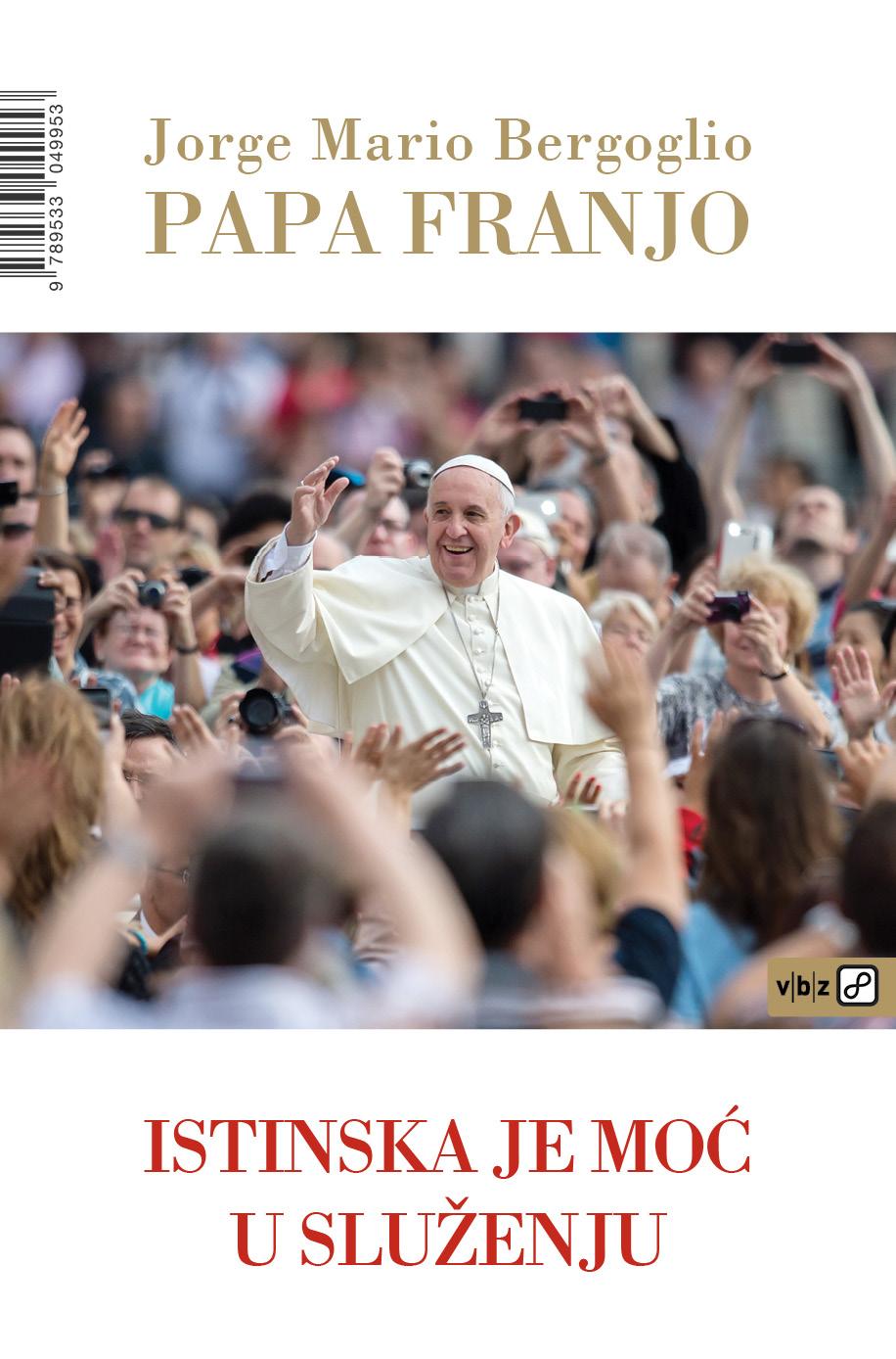 Jorge Mario Bergoglio; papa Franjo – Istinska je moć u služenju