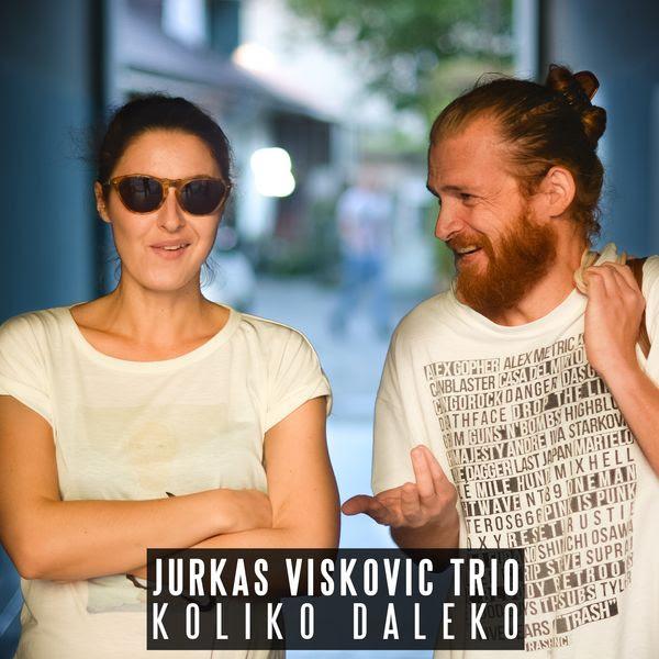 Novi singl – Jurkas Visković Trio: Koliko daleko