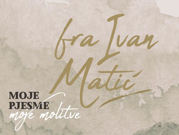 Moje pjesme, moje molitve – fra Ivan Matić