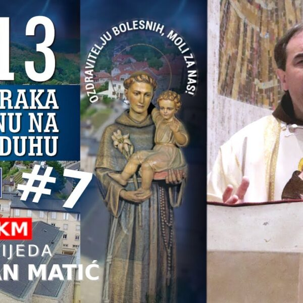 Propovijed fra Ivana Matića – 7 utorak u čast sv. Antuna Padovanskog